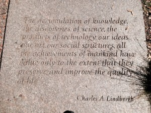 """""""The accumulation of knowledge, the discoveries of science, the products of technology, our ideas, our art, our social structures, all the achievements of mankind have value only to the extent that they preserve and improve the quality of life."""" - Charles Lindbergh"""